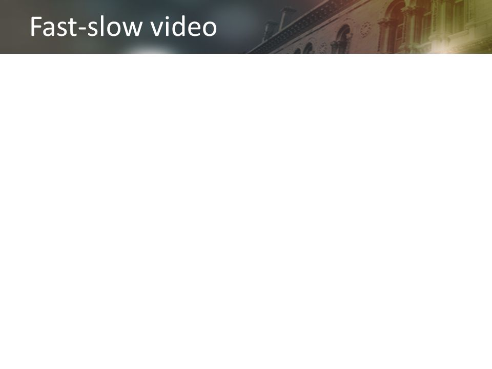 Fast-slow video