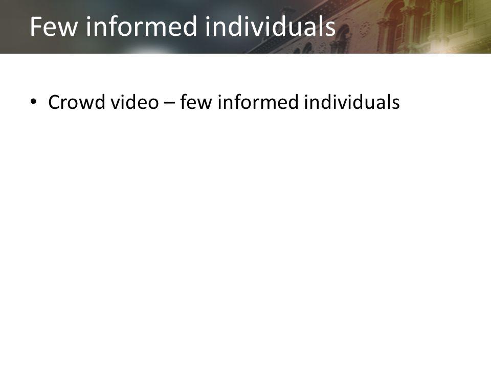 Few informed individuals Crowd video – few informed individuals