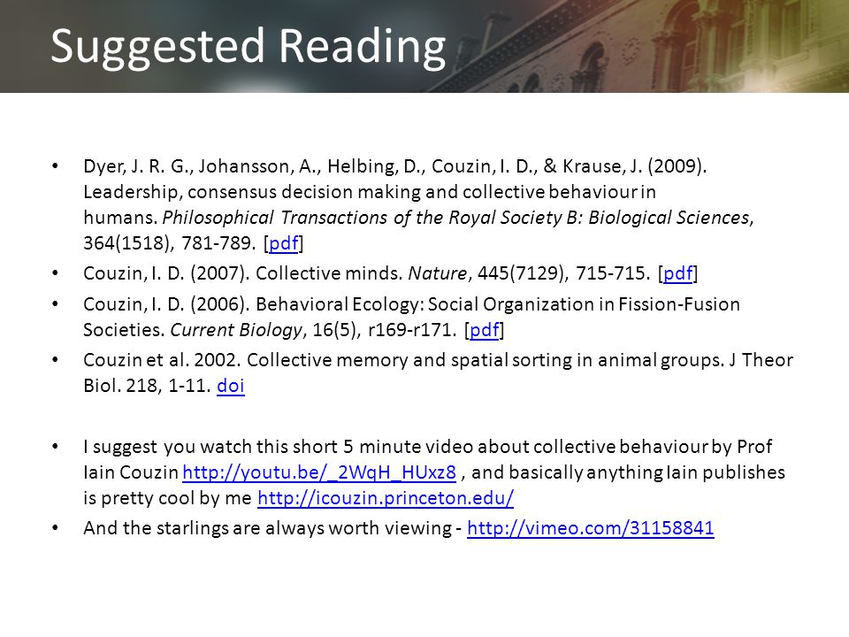 Suggested Reading Dyer, J. R. G., Johansson, A., Helbing, D., Couzin, I.