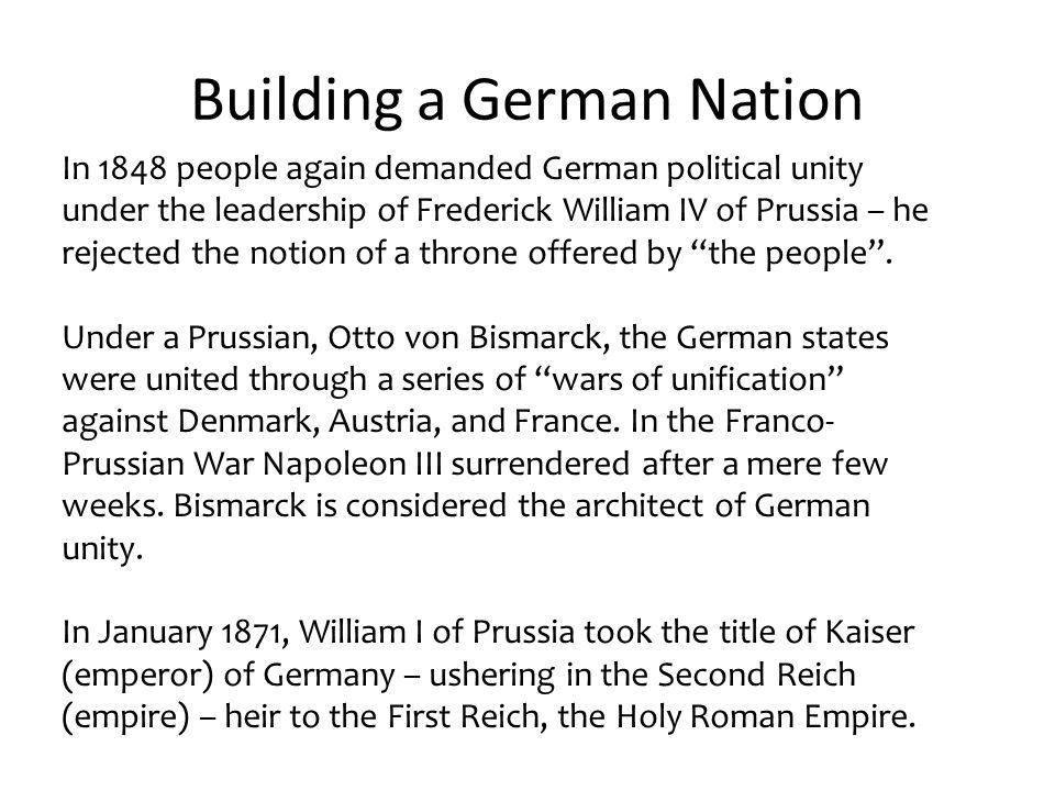 Building a German Nation In 1848 people again demanded German political unity under the leadership of Frederick William IV of Prussia – he rejected the notion of a throne offered by the people .