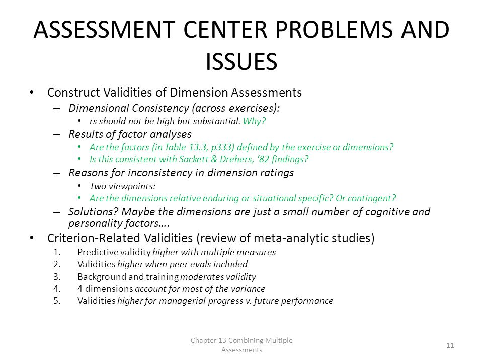 ASSESSMENT CENTER PROBLEMS AND ISSUES Construct Validities of Dimension Assessments – Dimensional Consistency (across exercises): rs should not be high but substantial.