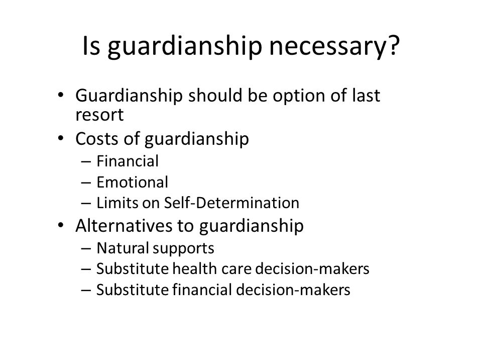 Is guardianship necessary.