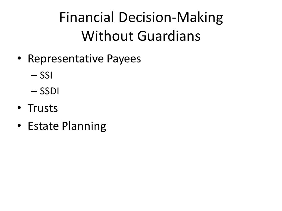 Financial Decision-Making Without Guardians Representative Payees – SSI – SSDI Trusts Estate Planning