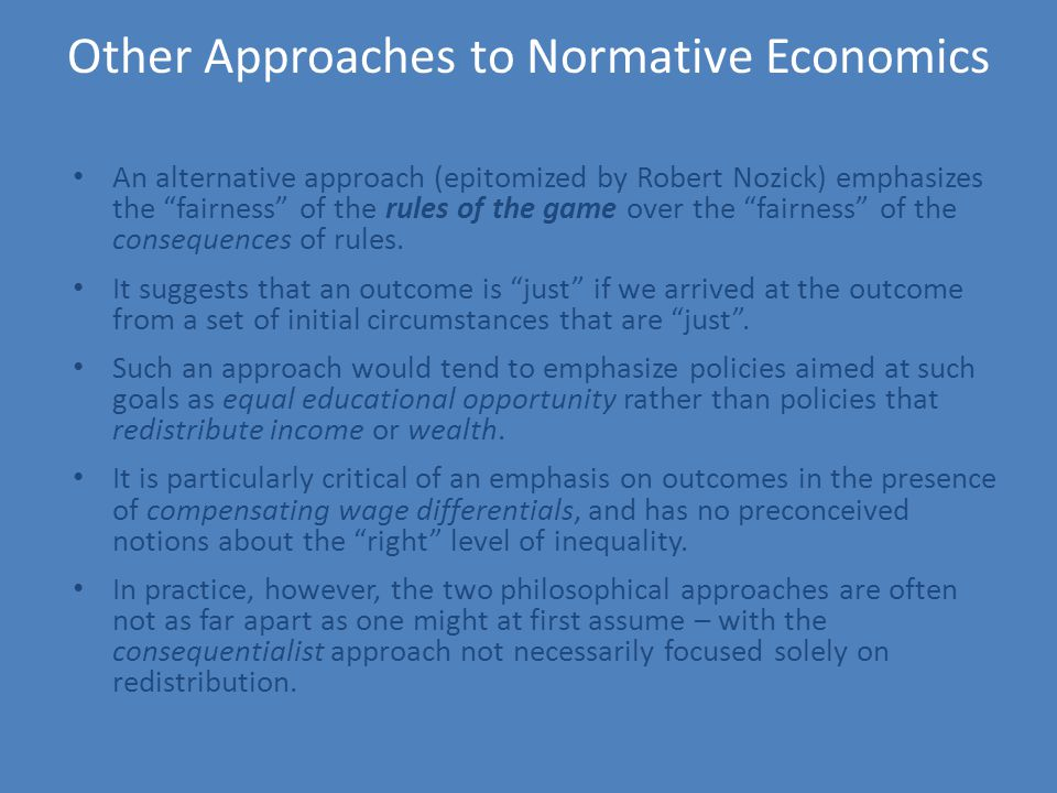 An alternative approach (epitomized by Robert Nozick) emphasizes the fairness of the rules of the game over the fairness of the consequences of rules.