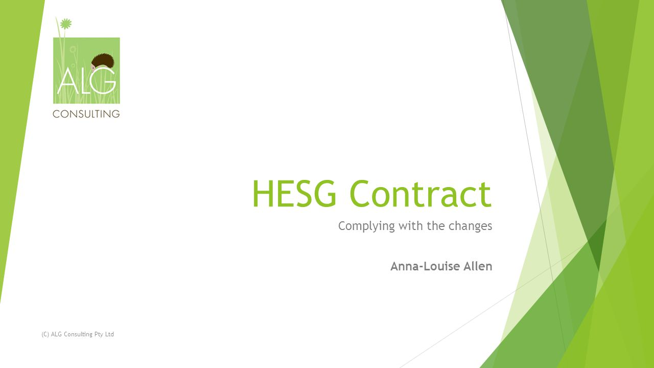 HESG Contract Complying with the changes Anna-Louise Allen (C) ALG Consulting Pty Ltd