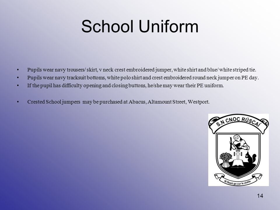 School Uniform Pupils wear navy trousers/ skirt, v neck crest embroidered jumper, white shirt and blue/ white striped tie. Pupils wear navy tracksuit