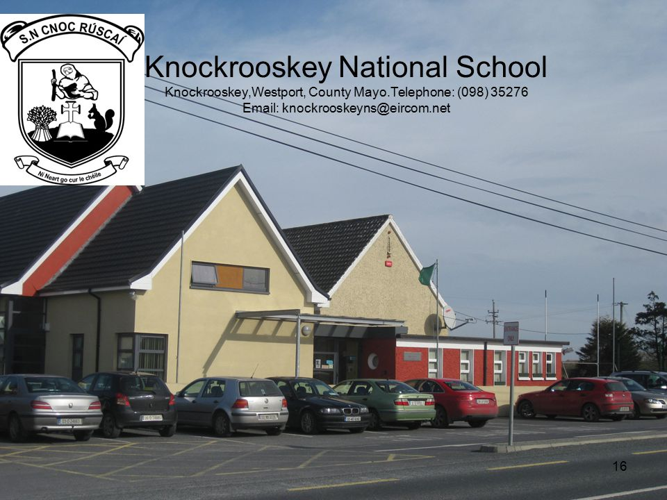 Knockrooskey National School Knockrooskey,Westport, County Mayo.Telephone: (098) 35276 Email: knockrooskeyns@eircom.net 16
