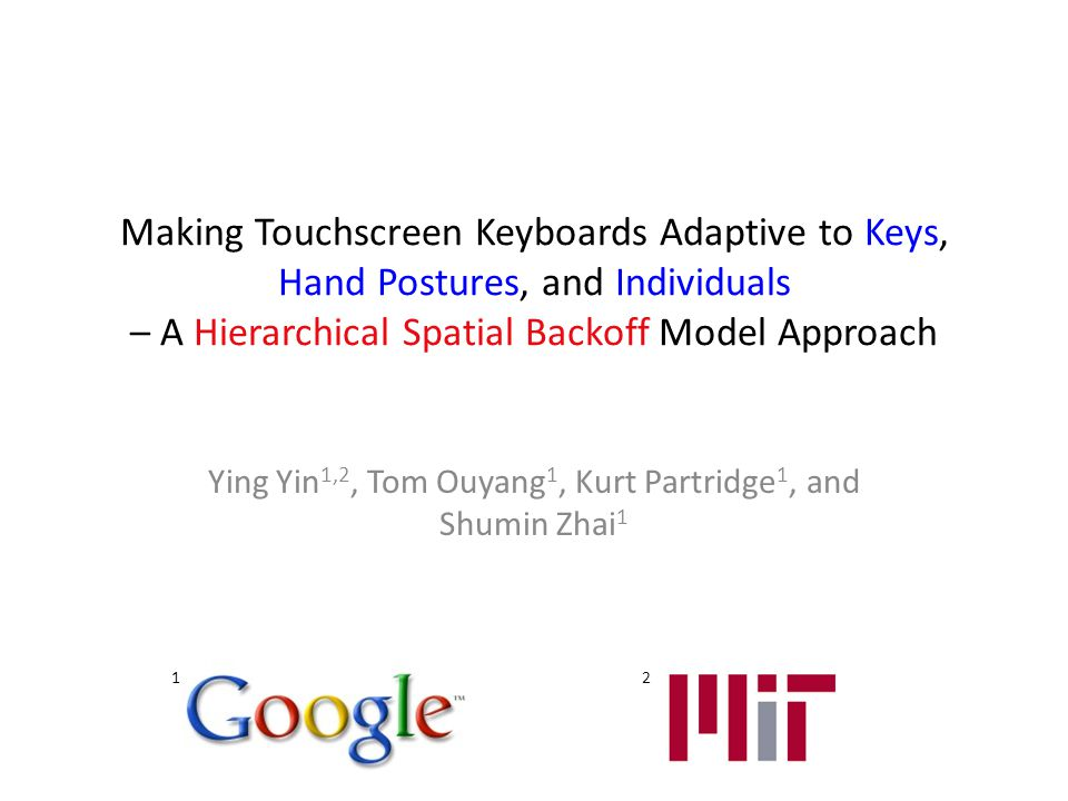 Foundations to current methods Language modeling – vocabulary – 1-gram, 2-gram … N gram frequencies Spatial models – converting input touch points into probabilities of letters Edit distance correction – assigning cost to insertion, deletion, and other spelling errors User and posture independent