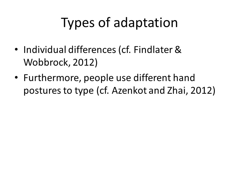 Types of adaptation Individual differences (cf.
