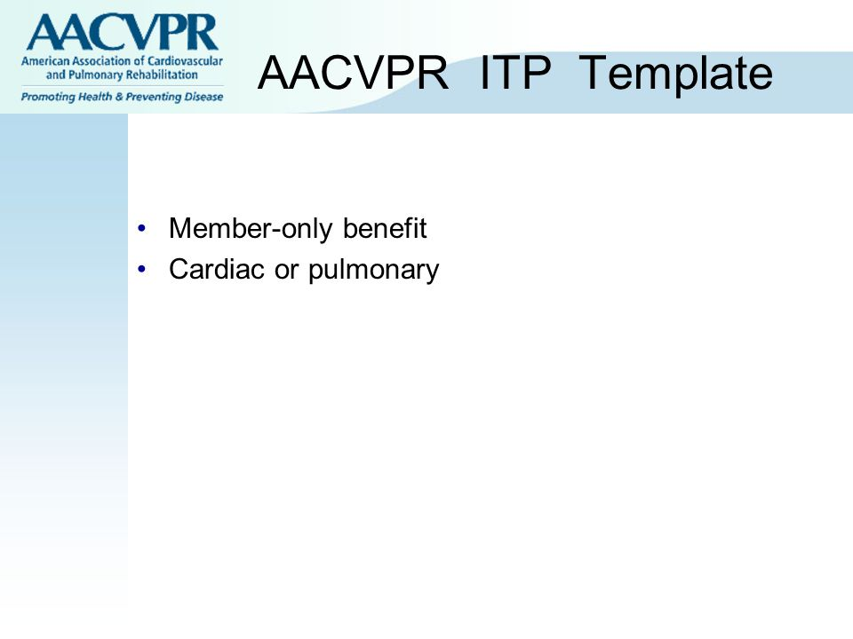 AACVPR ITP Template Member-only benefit Cardiac or pulmonary