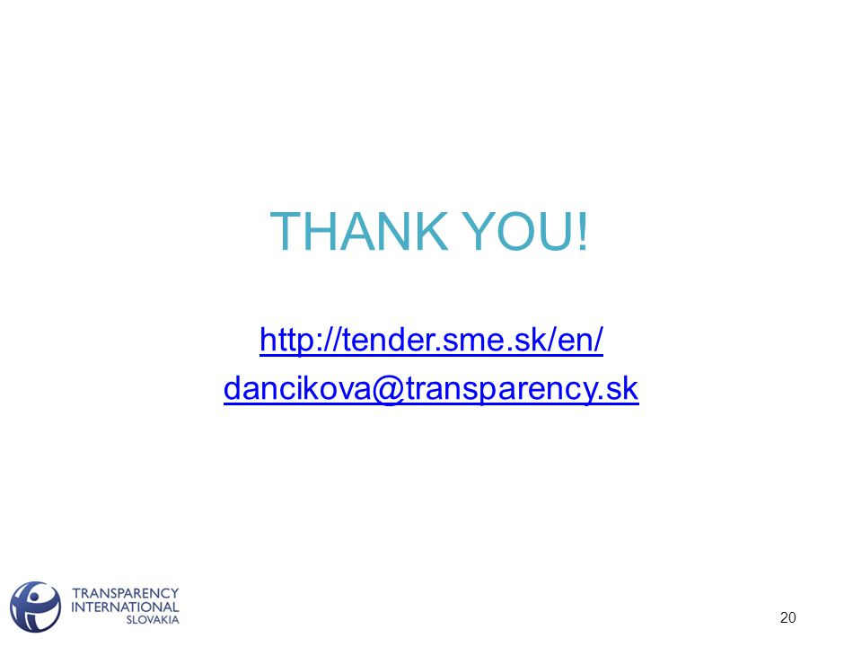 THANK YOU! http://tender.sme.sk/en/ dancikova@transparency.sk 20
