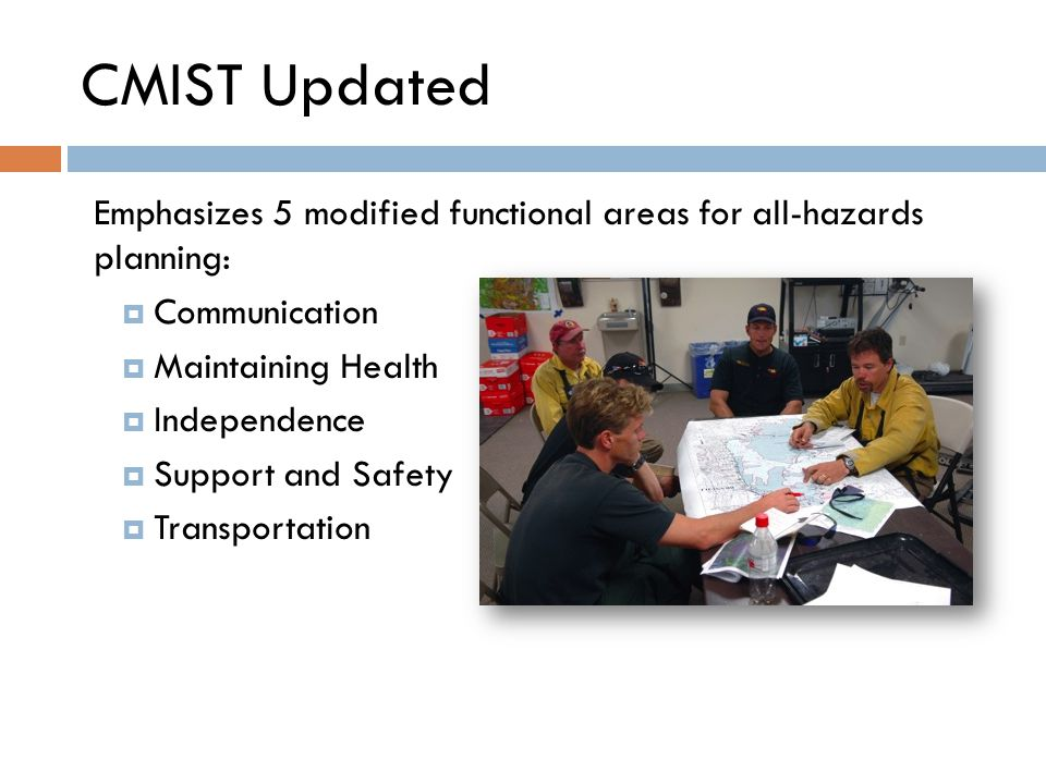 CMIST Updated Emphasizes 5 modified functional areas for all-hazards planning:  Communication  Maintaining Health  Independence  Support and Safety  Transportation