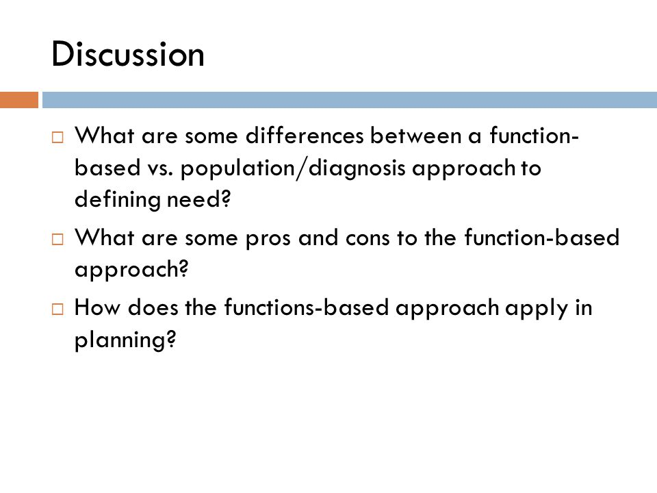 Discussion  What are some differences between a function- based vs.