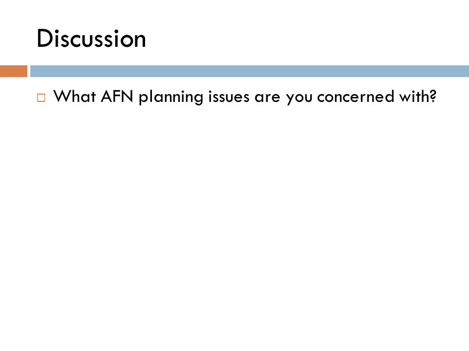 Discussion  What AFN planning issues are you concerned with