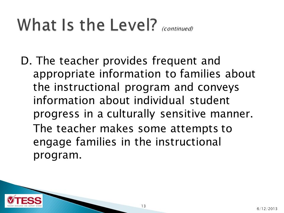 D. The teacher provides frequent and appropriate information to families about the instructional program and conveys information about individual stud