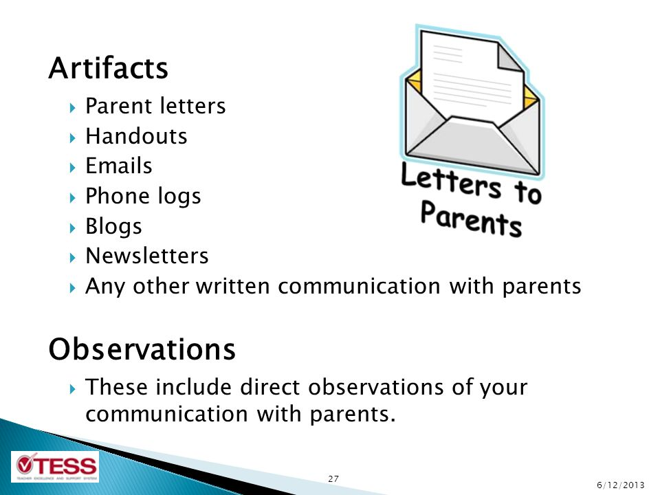 Artifacts  Parent letters  Handouts  Emails  Phone logs  Blogs  Newsletters  Any other written communication with parents Observations  These include direct observations of your communication with parents.
