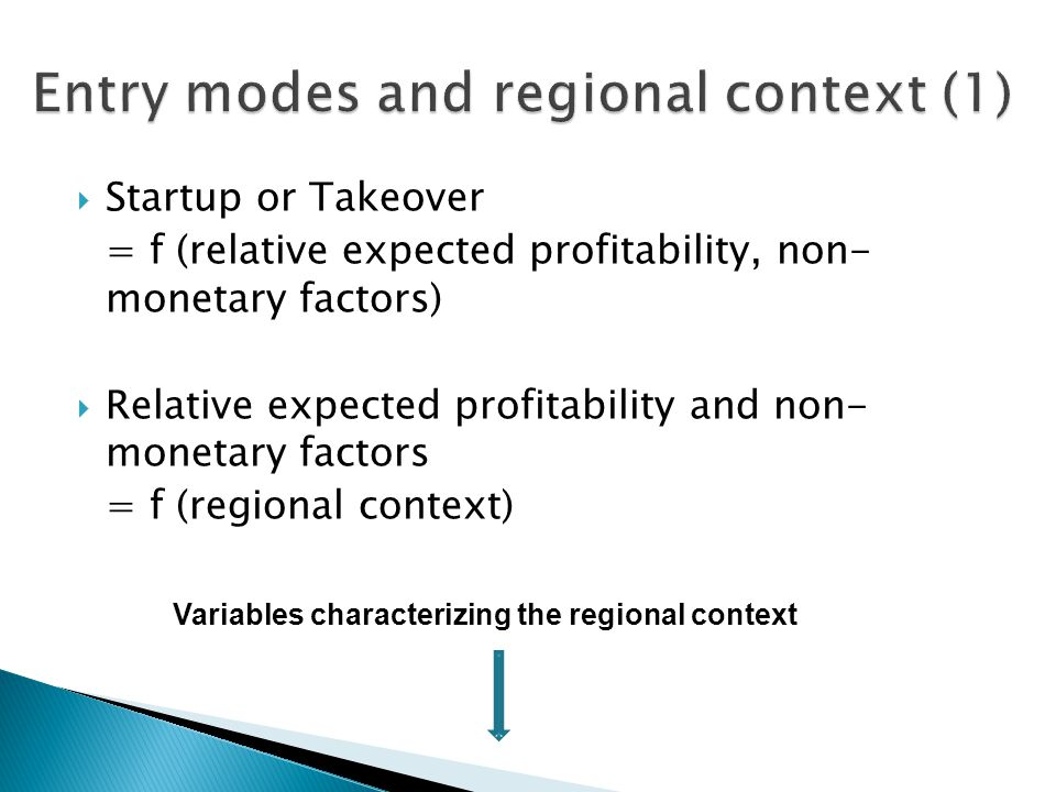  Startup or Takeover = f (relative expected profitability, non- monetary factors)  Relative expected profitability and non- monetary factors = f (regional context) Variables characterizing the regional context