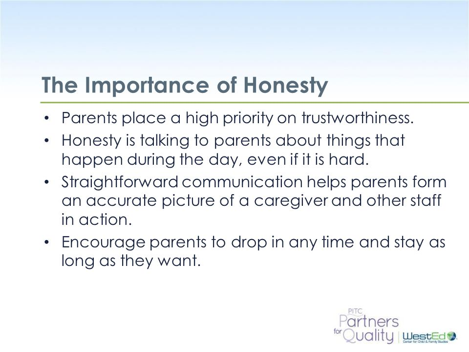 WestEd.org The Importance of Honesty Parents place a high priority on trustworthiness.