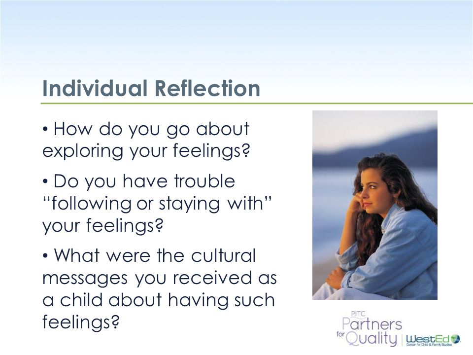 WestEd.org Individual Reflection How do you go about exploring your feelings.