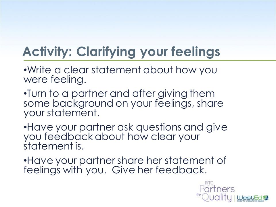 WestEd.org Activity: Clarifying your feelings Write a clear statement about how you were feeling.