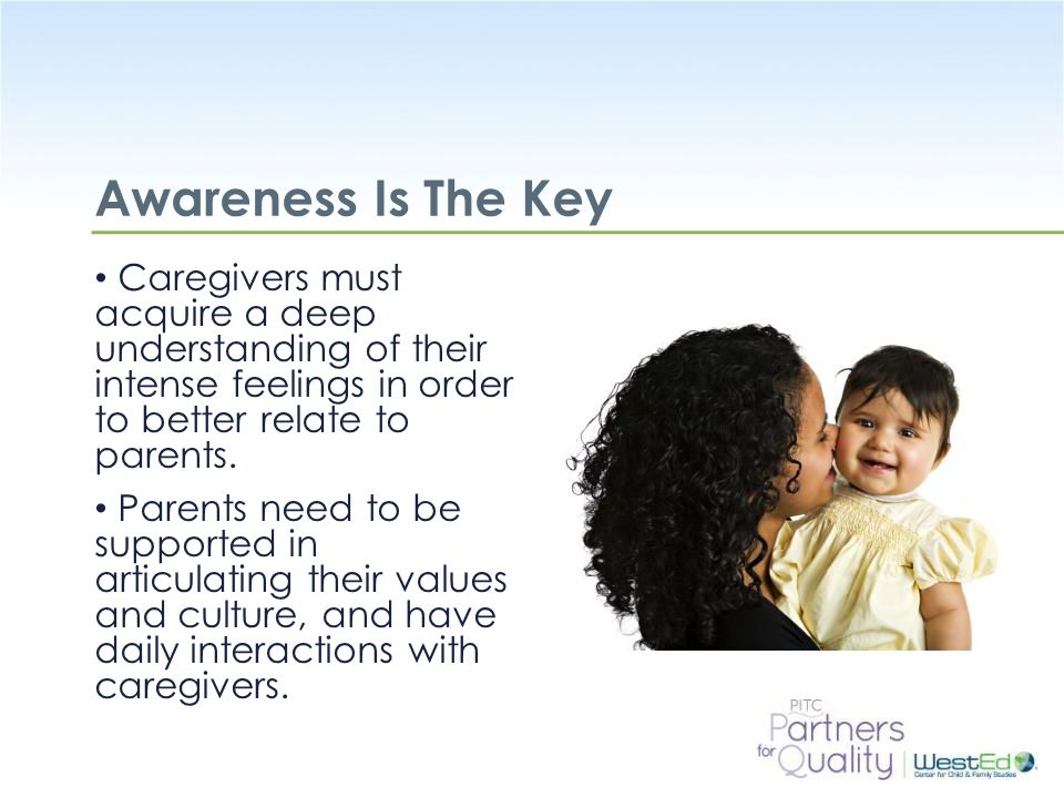 WestEd.org Parents' Feelings A key to working with parents is learning about what they look for in a caregiver.