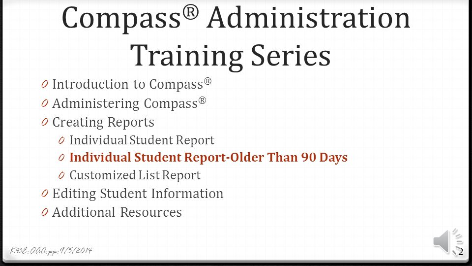 Create Reports Individual Student Reports > 90 Days Old KDE:OAA:pp: 9/5/2014 1 http://compass.act.org/eCompass