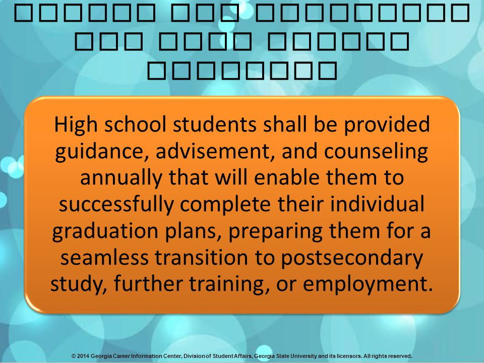 BRIDGE Act Objective for High School Students High school students shall be provided guidance, advisement, and counseling annually that will enable them to successfully complete their individual graduation plans, preparing them for a seamless transition to postsecondary study, further training, or employment.