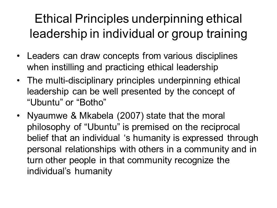 Ethical Principles underpinning ethical leadership in individual or group training Leaders can draw concepts from various disciplines when instilling