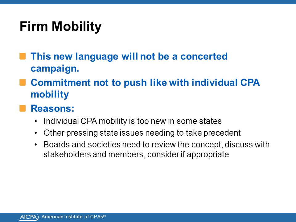 American Institute of CPAs ® Firm Mobility This new language will not be a concerted campaign.
