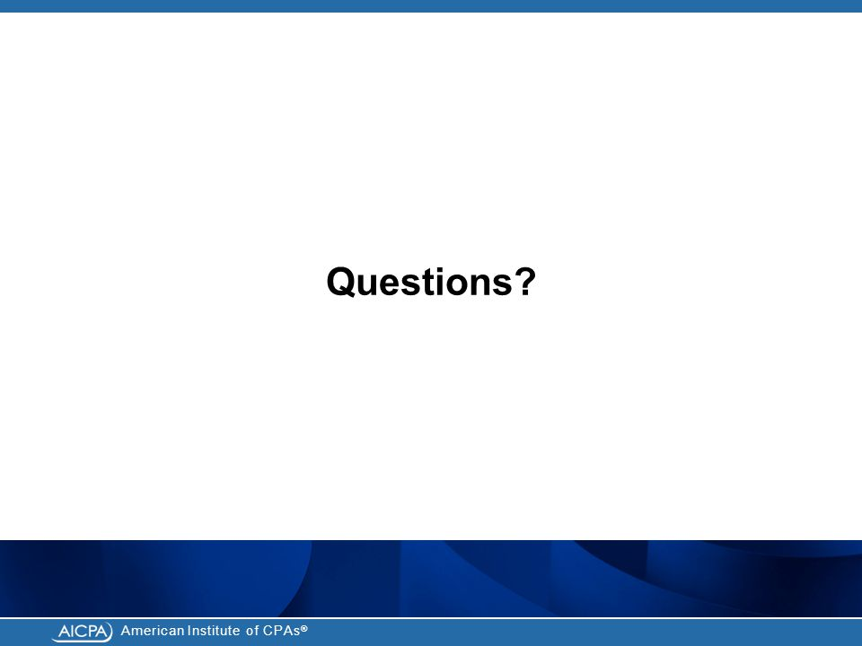 American Institute of CPAs ® Questions?