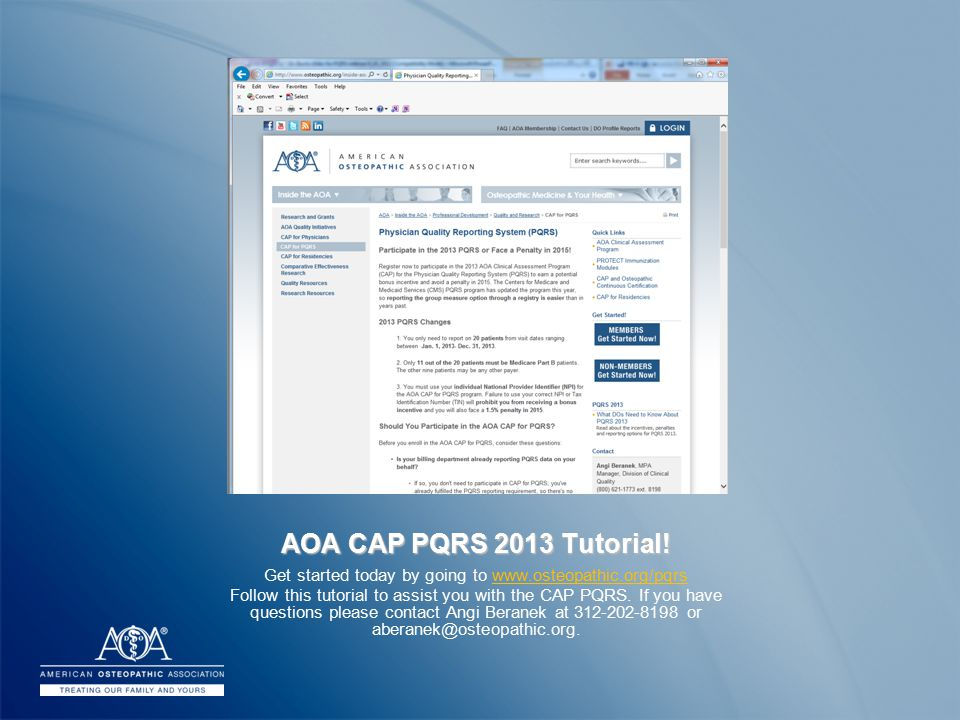 AOA CAP PQRS 2013 Tutorial! Get started today by going to www.osteopathic.org/pqrs Follow this tutorial to assist you with the CAP PQRS. If you have q