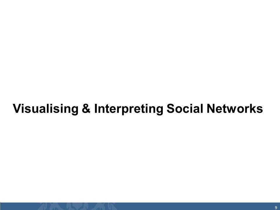 9 Visualising & Interpreting Social Networks