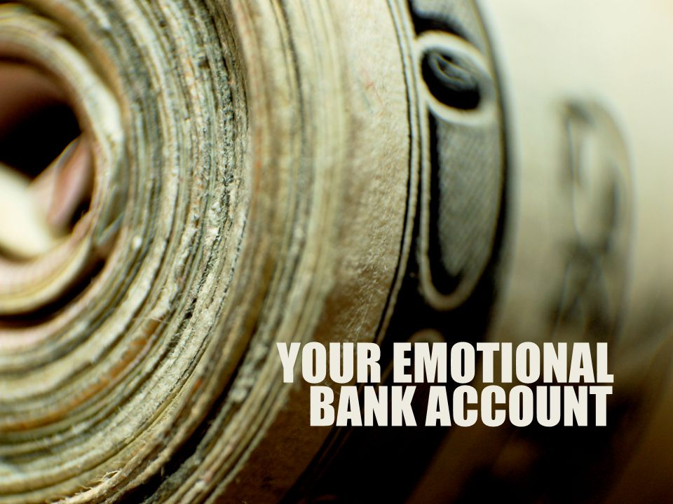 YOUR EMOTIONAL BANK ACCOUNT