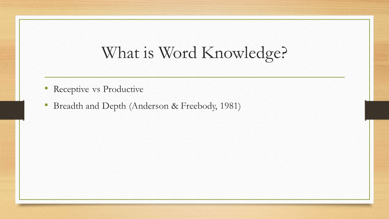 What is Word Knowledge Receptive vs Productive Breadth and Depth (Anderson & Freebody, 1981)