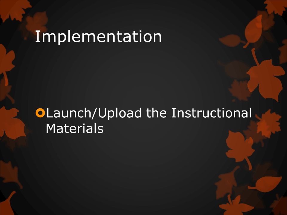 Implementation  Launch/Upload the Instructional Materials