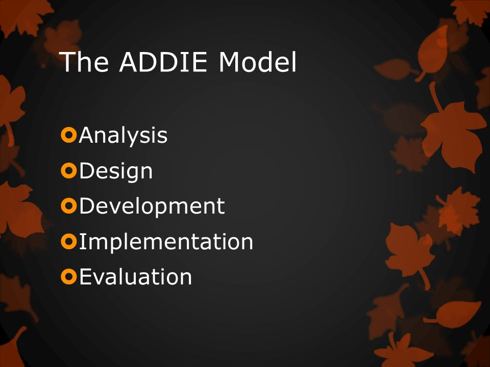 The ADDIE Model  Analysis  Design  Development  Implementation  Evaluation