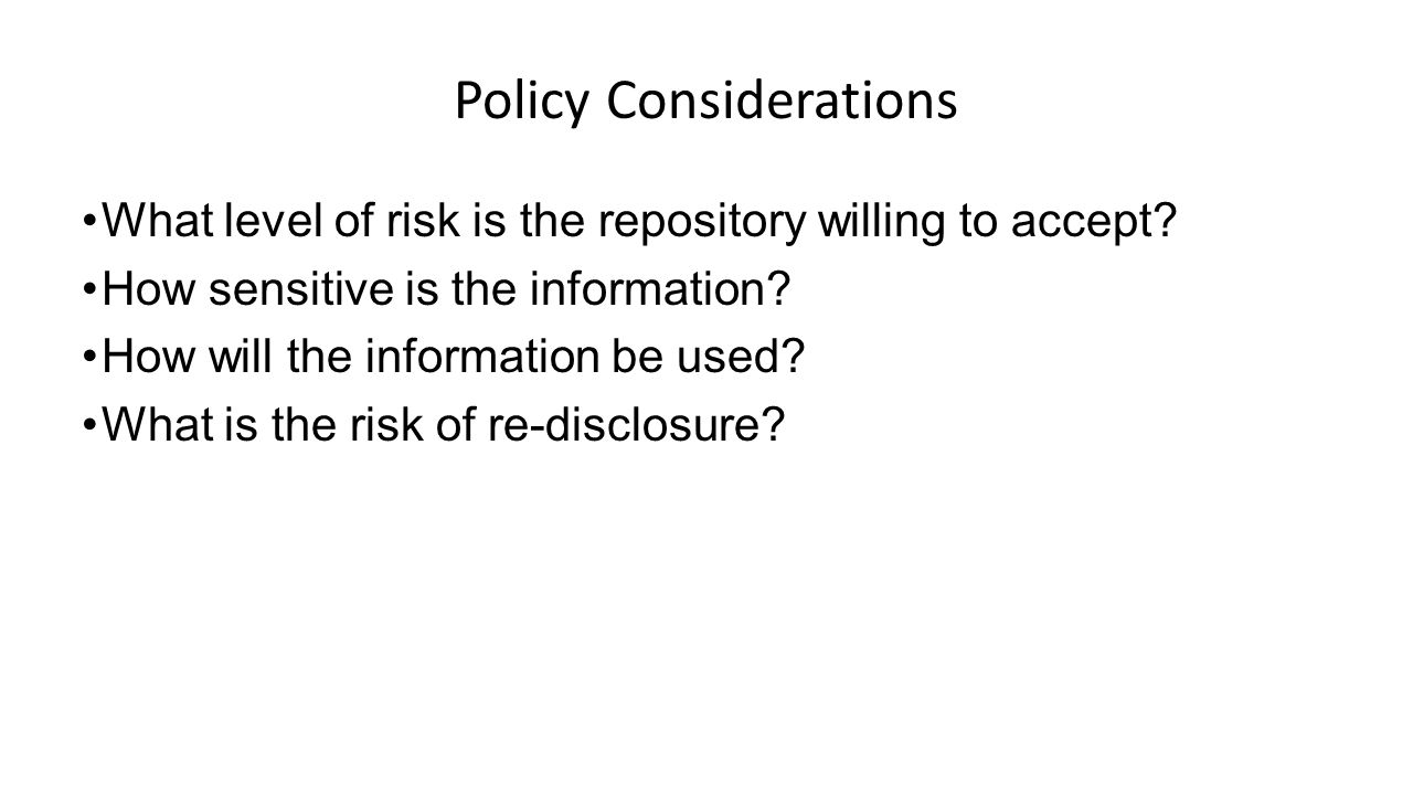 Policy Considerations What level of risk is the repository willing to accept.
