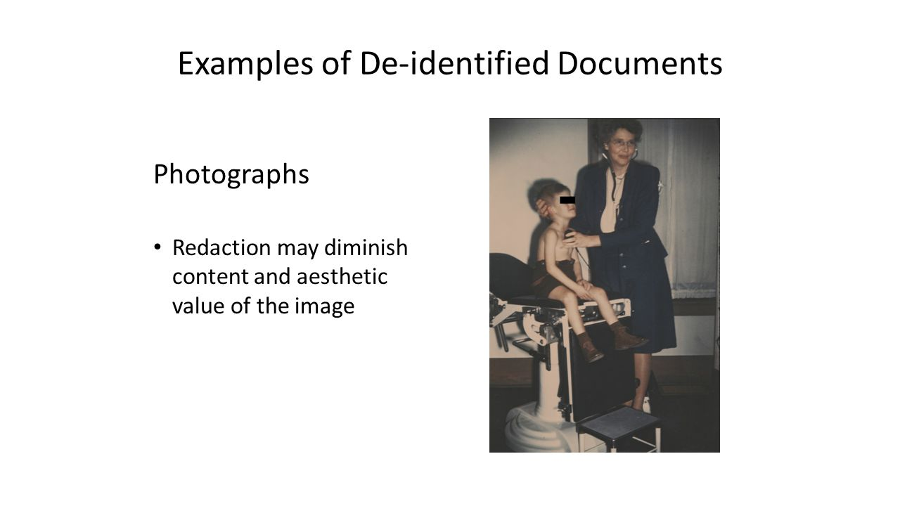 Examples of De-identified Documents Photographs Redaction may diminish content and aesthetic value of the image
