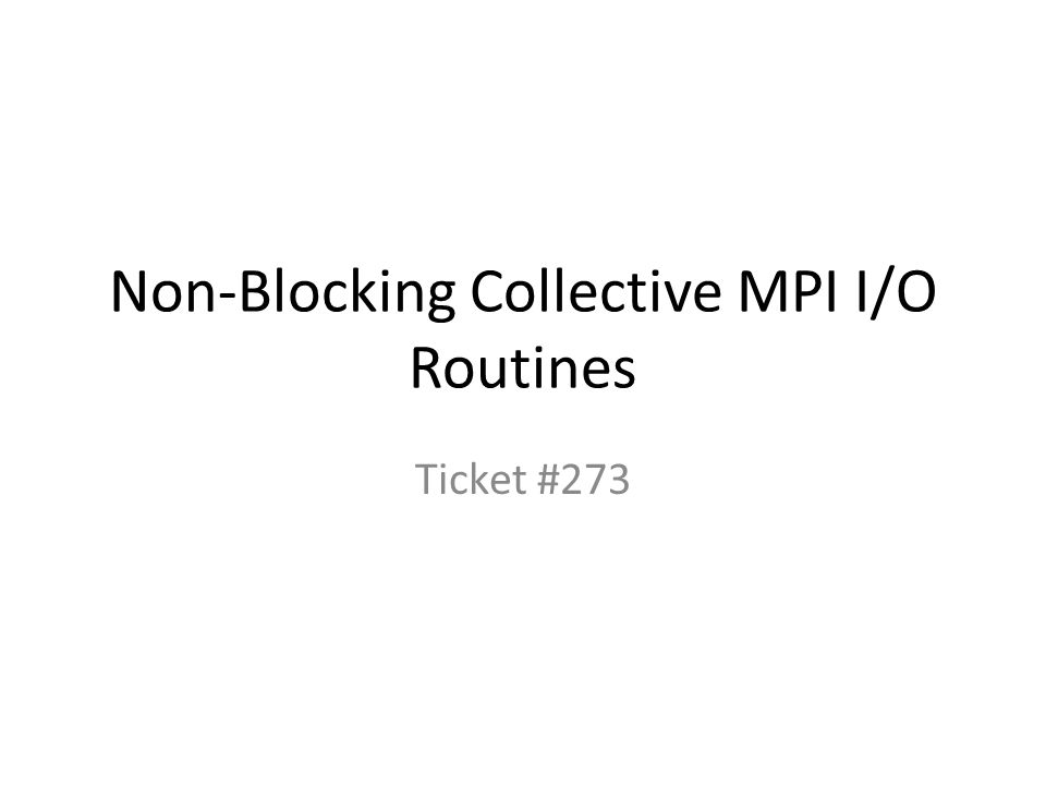 Non-Blocking Collective MPI I/O Routines Ticket #273
