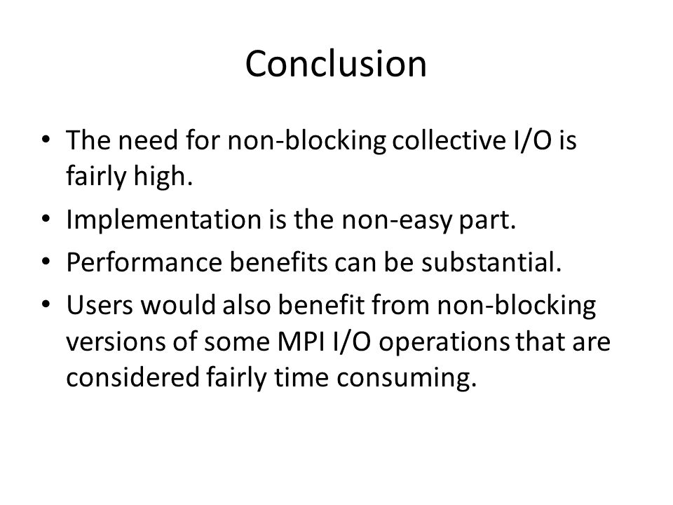 Conclusion The need for non-blocking collective I/O is fairly high.