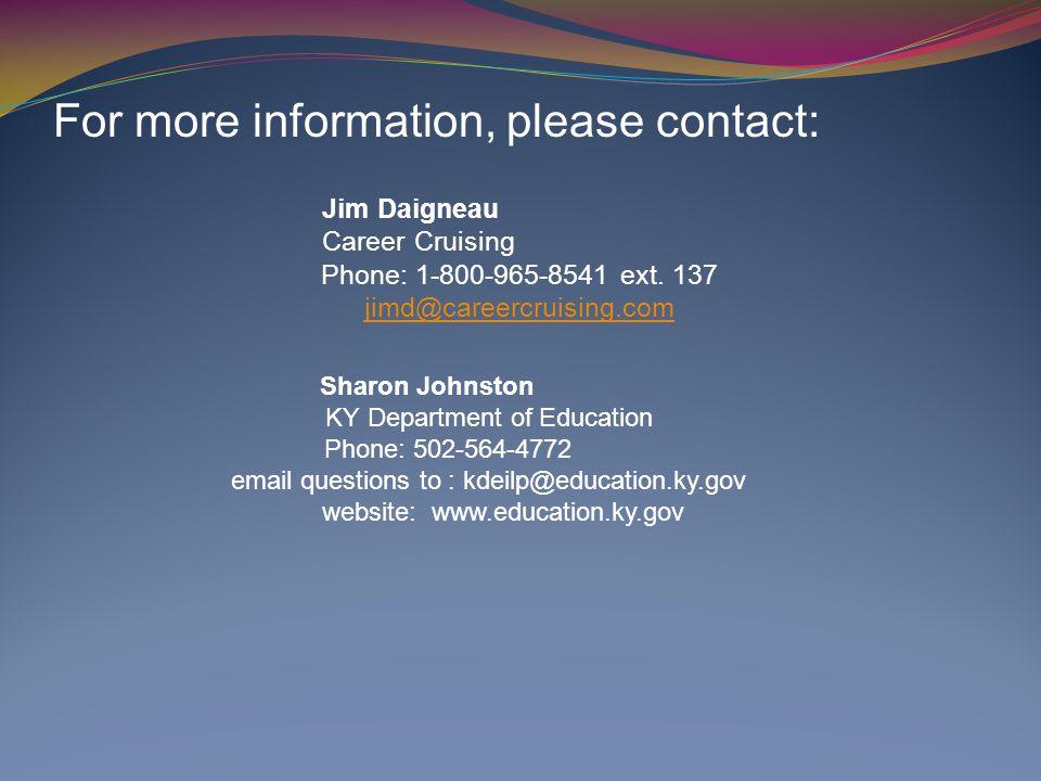 For more information, please contact: Jim Daigneau Career Cruising Phone: 1-800-965-8541 ext. 137 jimd@careercruising.com Sharon Johnston KY Departmen