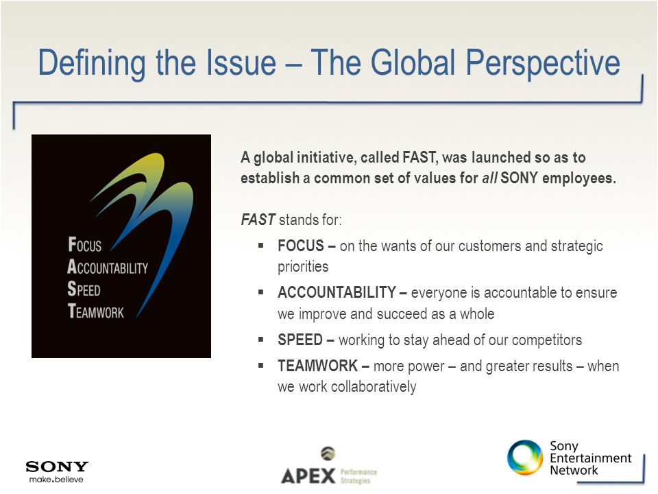 Defining the Issue – The Global Perspective A global initiative, called FAST, was launched so as to establish a common set of values for all SONY empl