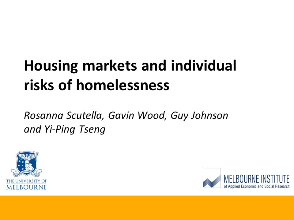 Housing markets and individual risks of homelessness Rosanna Scutella, Gavin Wood, Guy Johnson and Yi-Ping Tseng