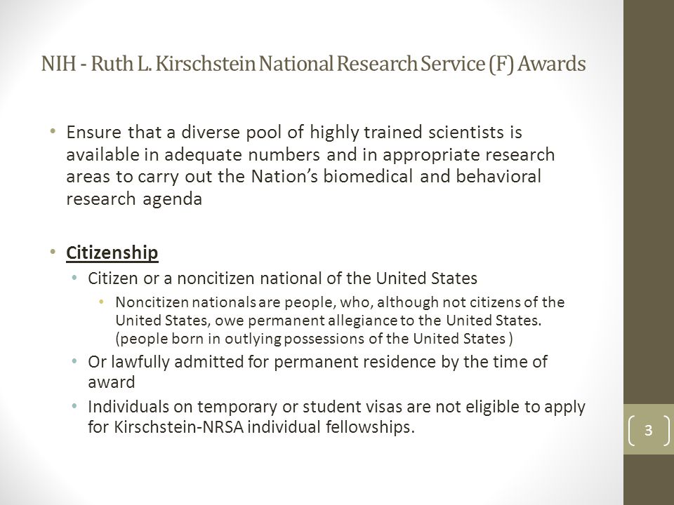 NIH - Ruth L. Kirschstein National Research Service (F) Awards Ensure that a diverse pool of highly trained scientists is available in adequate number