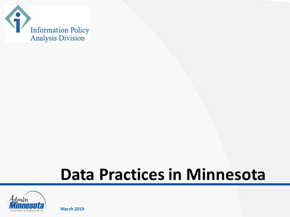 Minnesota data practices laws Classification of government data Government entity responsibilities Rights of access to government data Government data requests & responses Data subject rights Civil remedies and penalties in the Data Practices Act Outline for this presentation