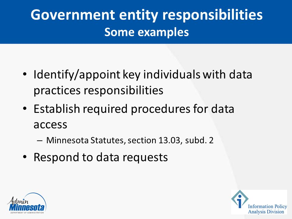 Identify/appoint key individuals with data practices responsibilities Establish required procedures for data access – Minnesota Statutes, section 13.03, subd.