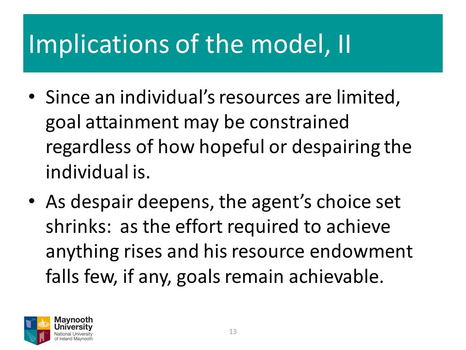 Implications of the model, II Since an individual's resources are limited, goal attainment may be constrained regardless of how hopeful or despairing the individual is.