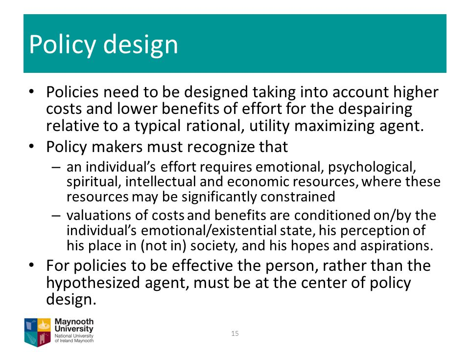 Policy design Policies need to be designed taking into account higher costs and lower benefits of effort for the despairing relative to a typical rational, utility maximizing agent.