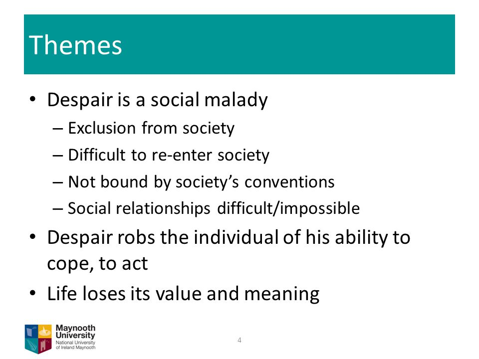 Themes Despair is a social malady – Exclusion from society – Difficult to re-enter society – Not bound by society's conventions – Social relationships difficult/impossible Despair robs the individual of his ability to cope, to act Life loses its value and meaning 4