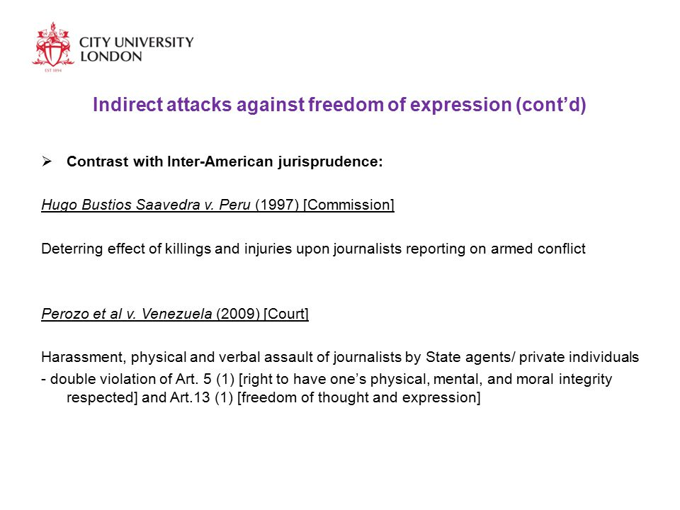 Indirect attacks against freedom of expression (cont'd)  Contrast with Inter-American jurisprudence: Hugo Bustios Saavedra v.